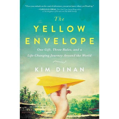 Yellow Envelope : One Gift, Three Rules, and a Life-changing Journey Around the World - (Paperback) - by Kim Dinan