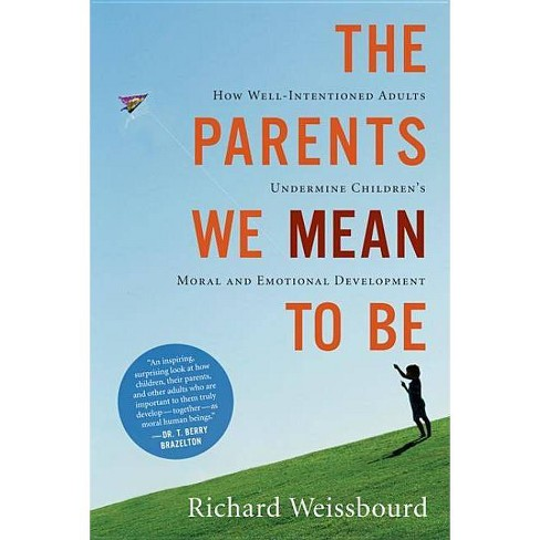 The Parents We Mean to Be - by  Richard Weissbourd (Paperback) - image 1 of 1