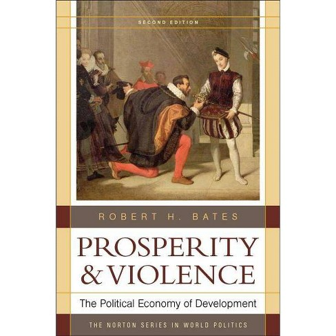 Prosperity and Violence - (Norton Series in World Politics (Paperback)) 2 Edition by  Robert H Bates - image 1 of 1