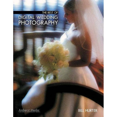 The Best of Digital Wedding Photography - (Masters) by  Bill Hurter (Paperback) - image 1 of 1