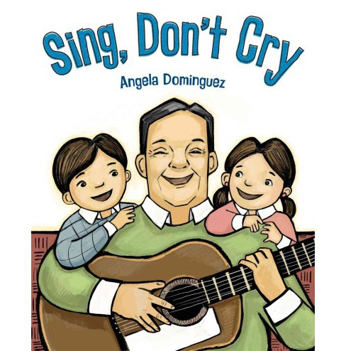 Sing, Don't Cry -  by Angela Dominguez (School And Library) - image 1 of 1