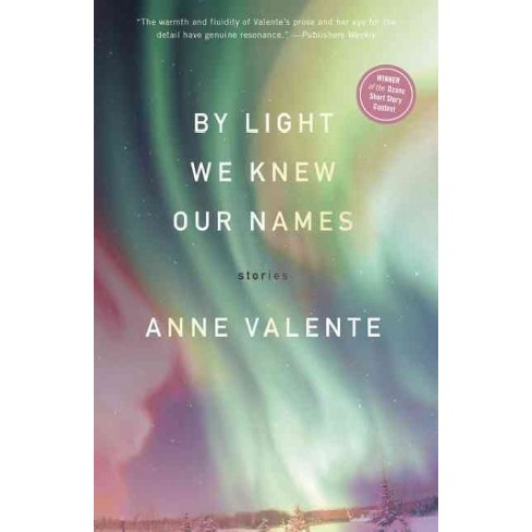 By Light We Knew Our Names - by  Anne Valente (Paperback) - image 1 of 1
