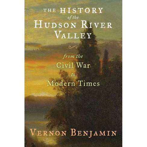 The History of the Hudson River Valley - by  Vernon Benjamin (Hardcover) - image 1 of 1
