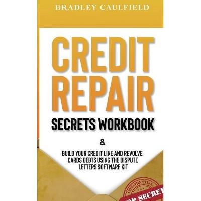 Credit Repair Secrets Workbook - (609 Credit Repair) by  Bradley Caulfield (Hardcover)
