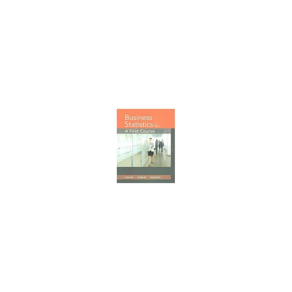 Business Statistics : A First Course (Student) (Paperback) (David M. Levine & Kathryn A. Szabat & David