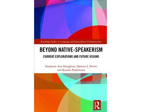 Beyond Native-speakerism : Current Explorations and Future Visions -  (Hardcover) - image 1 of 1