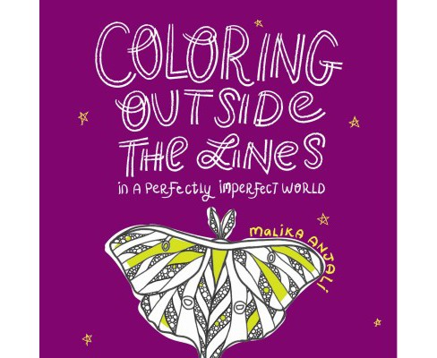 Coloring Outside the Lines : In a Perfectly Imperfect World (Hardcover) - image 1 of 1