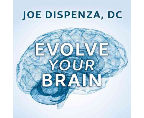 Evolve Your Brain : The Science of Changing Your Mind (MP3-CD) (Joe Dispenza) - image 1 of 1