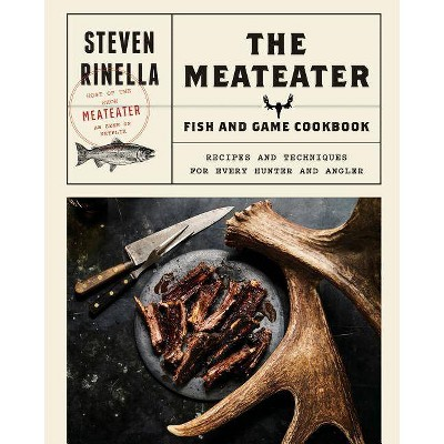 Meateater Fish & Game Cookbook : Recipes and Techniques for Every Hunter and Angler - by Steven Rinella (Hardcover)