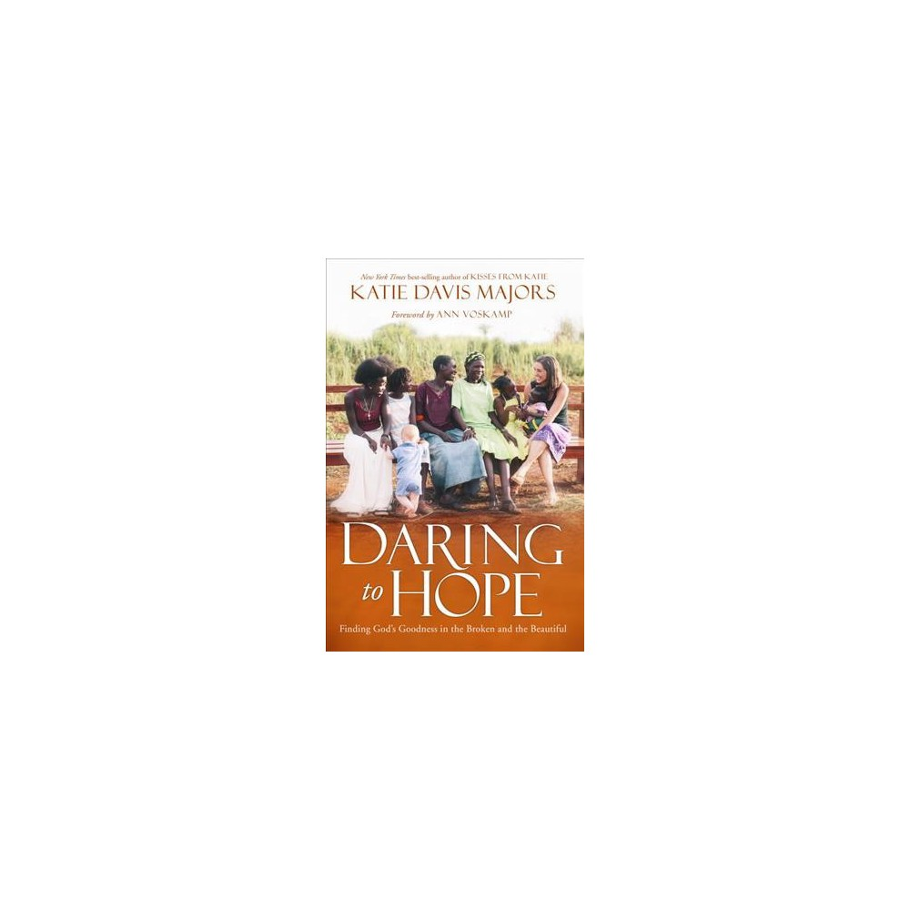 Daring to Hope: Finding God's Goodness in the Broken and the Beautiful (Hardcover) (Katie Davis Majors)