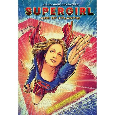Supergirl Age of Atlantis 11/28/2017 (Hardcover) - by Jo Whittemore
