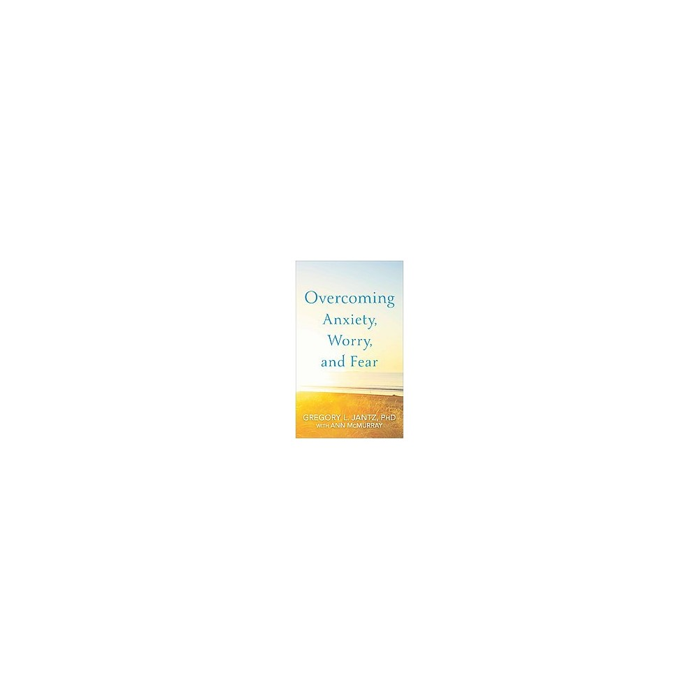 Overcoming Anxiety, Worry, and Fear (Reissue) (Paperback) (Ph.D. Gregory L. Jantz)