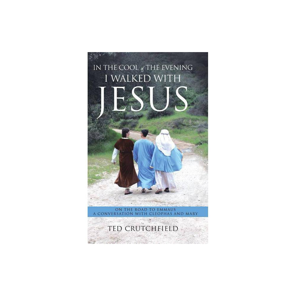 In the Cool of the Evening I Walked with Jesus - by Ted Crutchfield (Hardcover) In the Cool of the Evening I Walked with Jesus - by Ted Crutchfield (Hardcover)