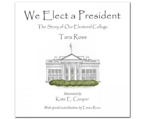 We Elect a President : The Story of Our Electoral College (Hardcover) (Tara Ross) - image 1 of 1
