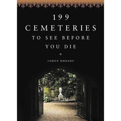 199 Cemeteries to See Before You Die - by  Loren Rhoads (Hardcover) - image 1 of 1
