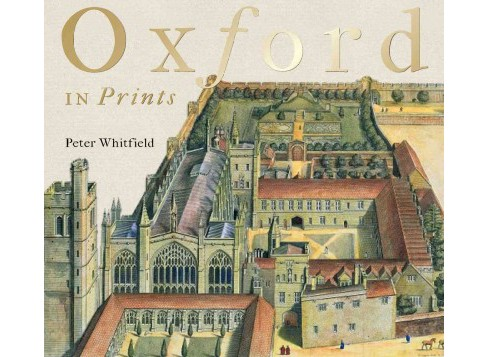 Oxford in Prints : 1675-1900 (Hardcover) (Peter Whitfield) - image 1 of 1