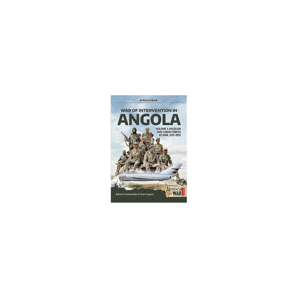 War of Intervention in Angola : Angolan and Cuban Forces at War, 1975-1976 - (Paperback)