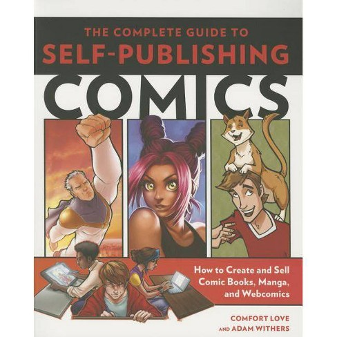The Complete Guide to Self-Publishing Comics - by  Comfort Love & Adam Withers (Paperback) - image 1 of 1