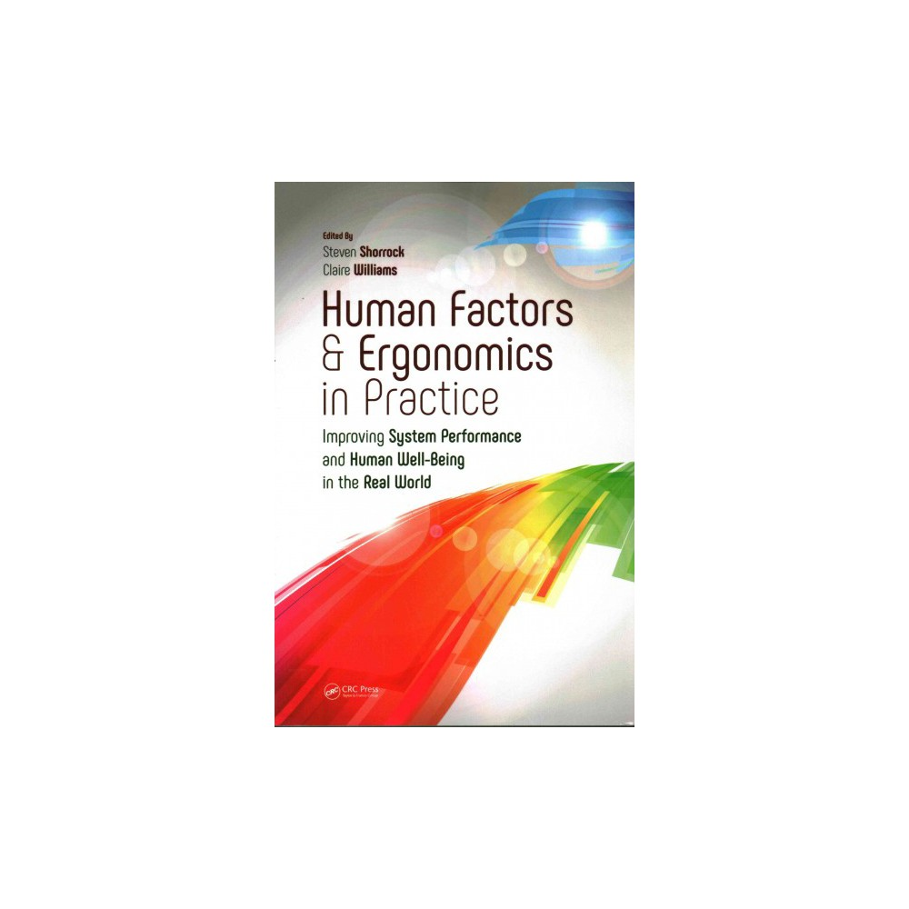 Human Factors and Ergonomics in Practice : Improving System Performance and Human Well-being in the Real