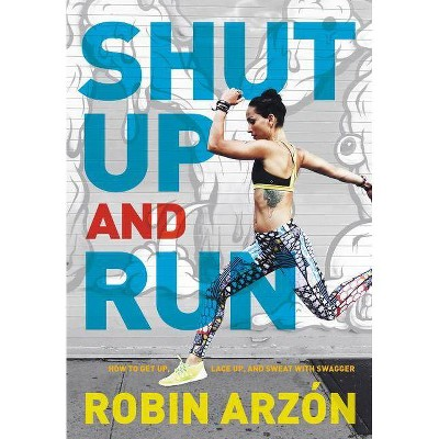 Shut Up and Run - by Robin Arzon (Hardcover)