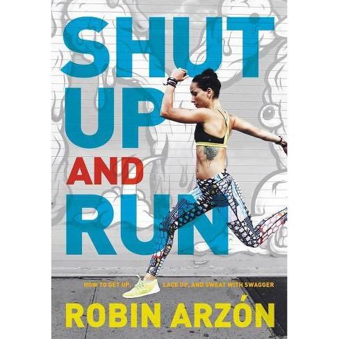 Shut Up and Run - by  Robin Arzon (Hardcover) - image 1 of 1