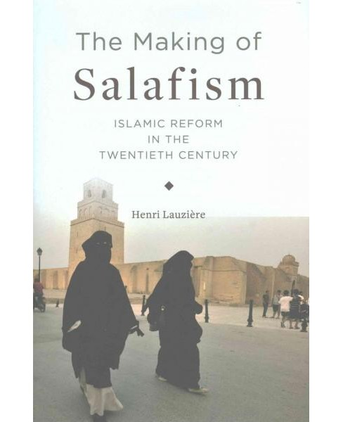 Making of Salafism : Islamic Reform in the Twentieth Century (Hardcover) (Henri Lauziu00e8re) - image 1 of 1