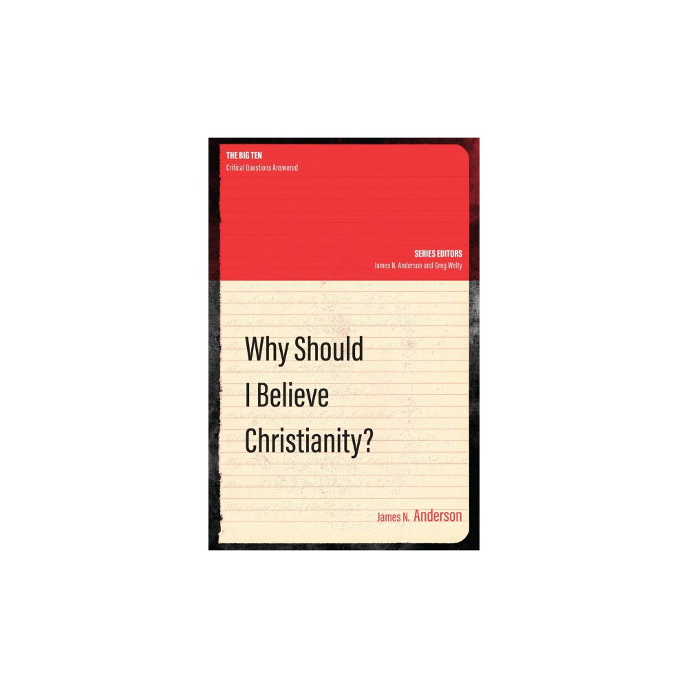 Why Should I Believe Christianity? (Paperback) (James N. Anderson)
