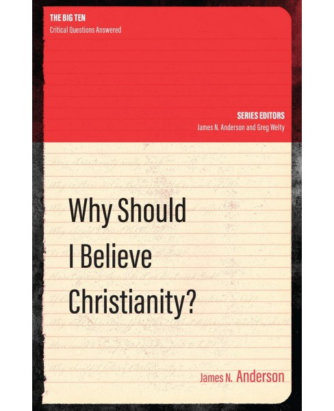 Why Should I Believe Christianity? (Paperback) (James N. Anderson) - image 1 of 1