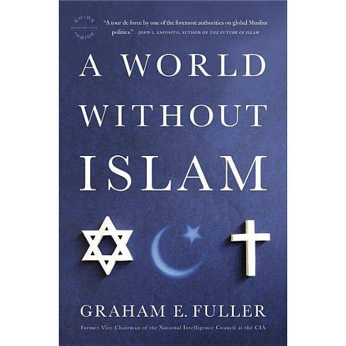 A World Without Islam - by  Graham E Fuller (Paperback) - image 1 of 1