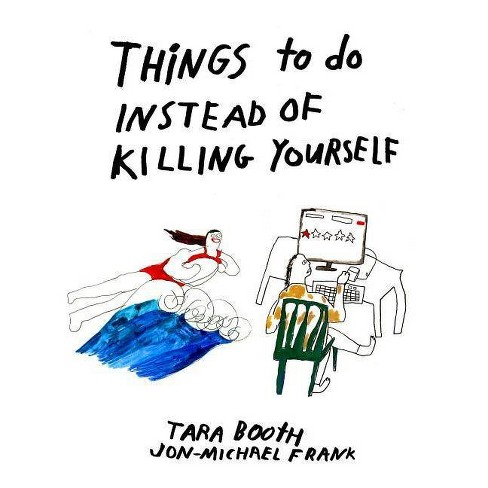 Things to Do Instead of Killing Yourself - by  Tara Booth & Jon-Michael Frank (Paperback) - image 1 of 1