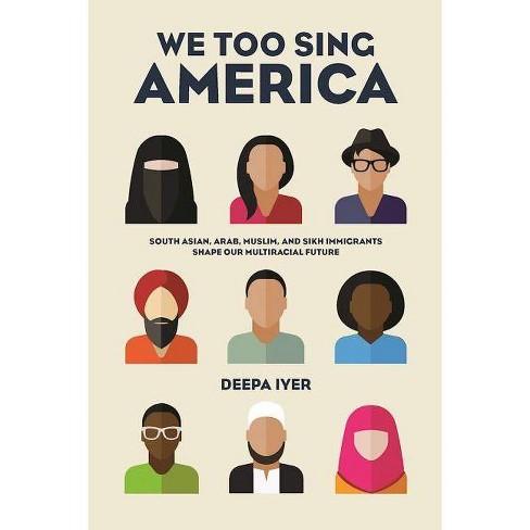 We Too Sing America - by  Deepa Iyer (Paperback) - image 1 of 1