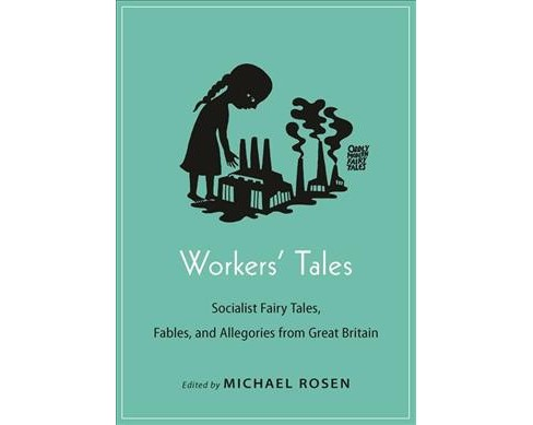 Workers' Tales : Socialist Fairy Tales, Fables, and Allegories from Great Britain -  (Paperback) - image 1 of 1