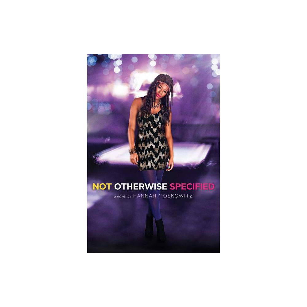 Not Otherwise Specified - by Hannah Moskowitz (Paperback) Buy