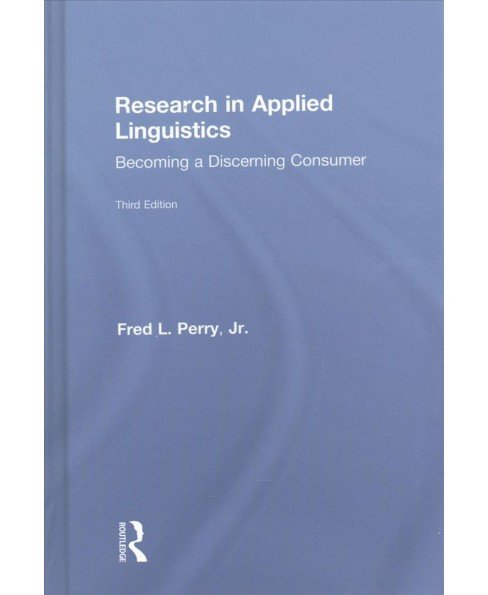 Research in Applied Linguistics : Becoming a Discerning Consumer -  by Jr. Fred L. Perry (Hardcover) - image 1 of 1