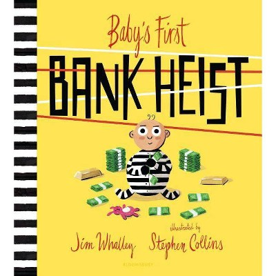 Baby's First Bank Heist - by Jim Whalley (Hardcover)