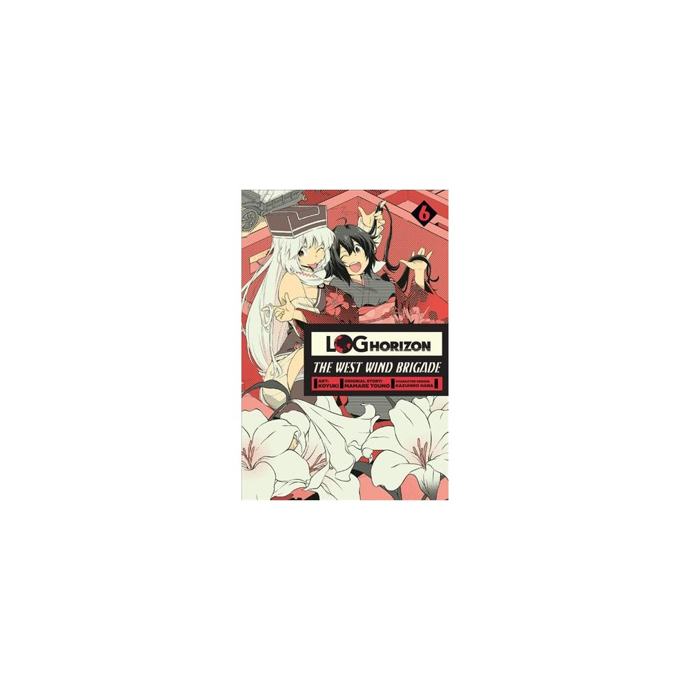 Log Horizon the West Wind Bridage 6 - (Log Horizon) by Mamare Touno (Paperback)
