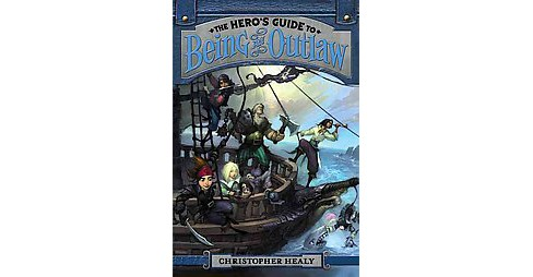 Hero's Guide to Being an Outlaw (Reprint) (Paperback) (Christopher Healy) - image 1 of 1