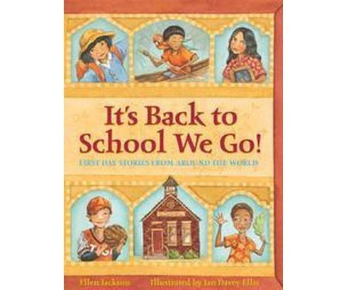 It's Back to School We Go! : First Day Stories from Around the World (School And Library) (Ellen B. - image 1 of 1