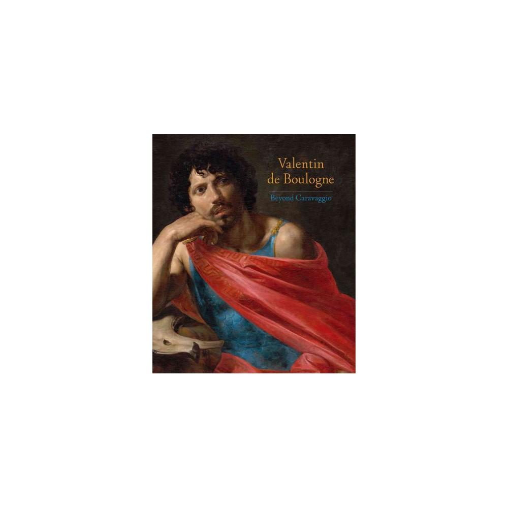 Valentin De Boulogne : Beyond Caravaggio (Hardcover) (Annick Lemoine & Keith Christiansen)