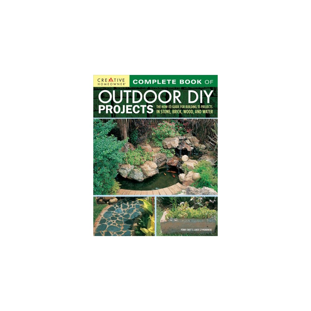 Complete Book of Outdoor Diy Projects : The How-to Guide for Building 35 Projects in Stone, Brick, Wood,.