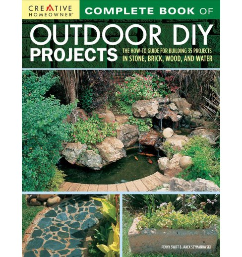 Complete Book of Outdoor Diy Projects : The How-to Guide for Building 35 Projects in Stone, Brick, Wood,. - image 1 of 1