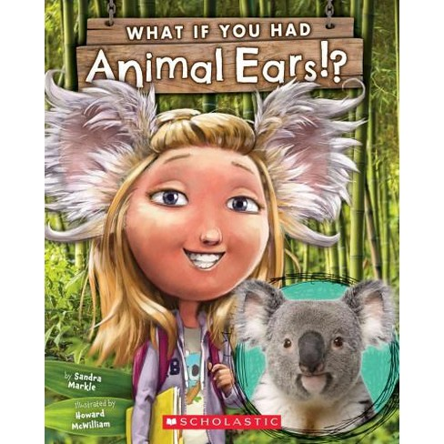 What If You Had Animal Ears? - (What If You Had... ?) by  Sandra Markle (Paperback) - image 1 of 1