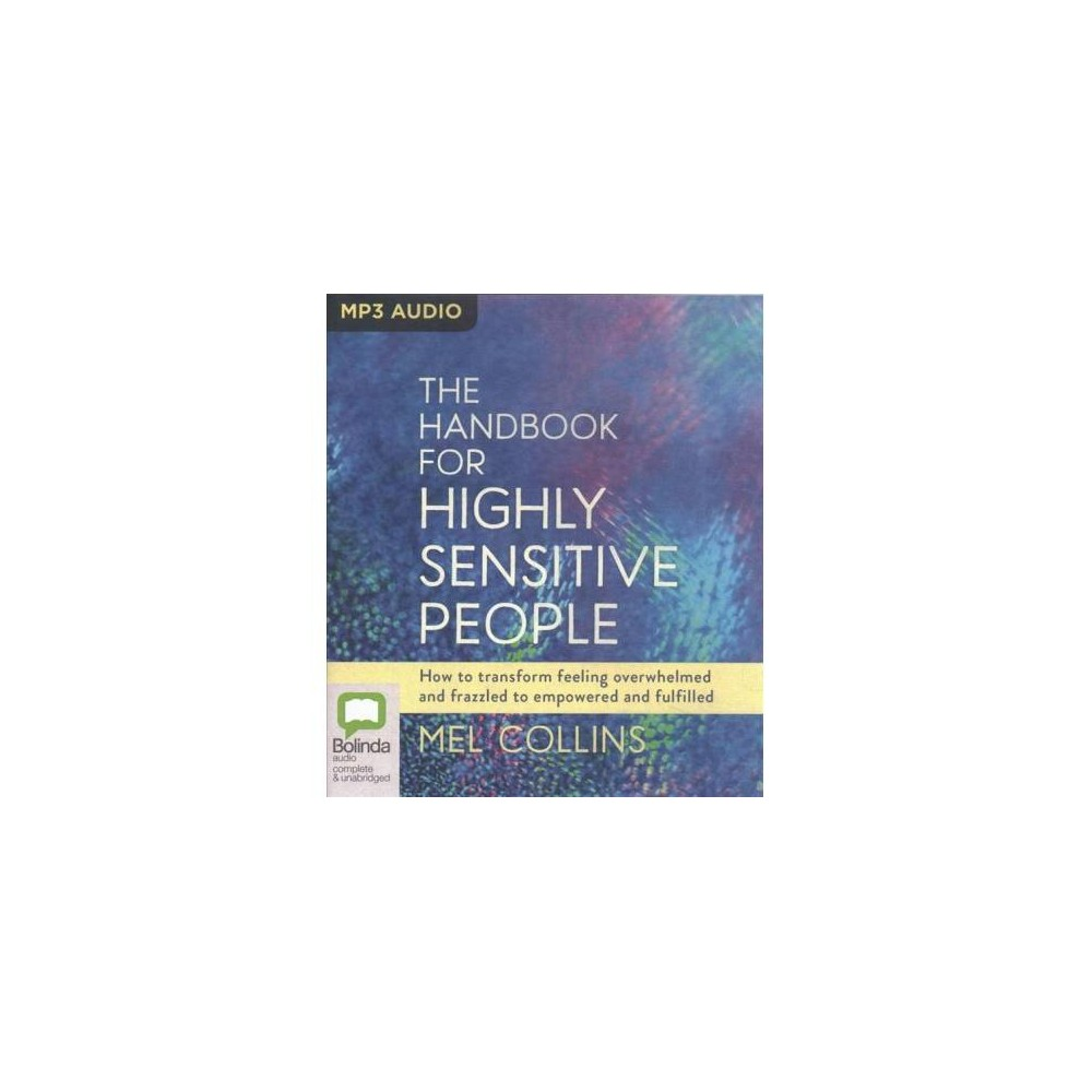 Handbook for Highly Sensitive People : How to Transform Feeling Overwhelmed and Frazzled to Empowered