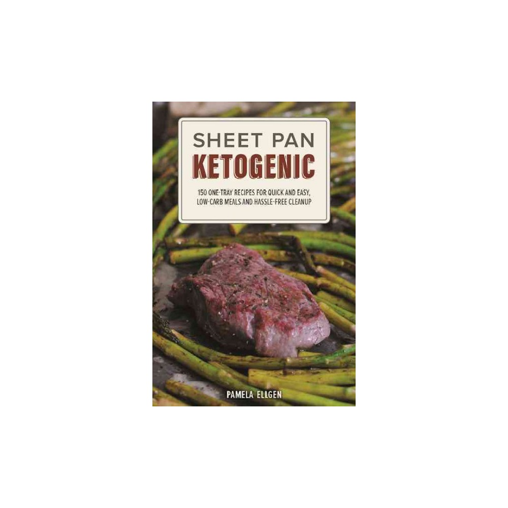 Sheet Pan Ketogenic : 150 One-Tray Recipes for Quick and Easy, Low-Carb Meals and Hassle-Free Cleanup
