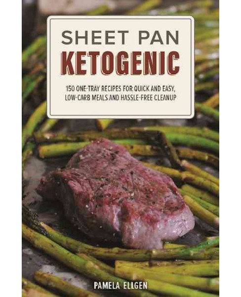 Sheet Pan Ketogenic : 150 One-Tray Recipes for Quick and Easy, Low-Carb Meals and Hassle-Free Cleanup - image 1 of 1