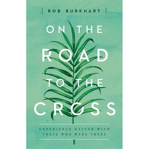 On the Road to the Cross - by  Rob Burkhart (Paperback) - image 1 of 1