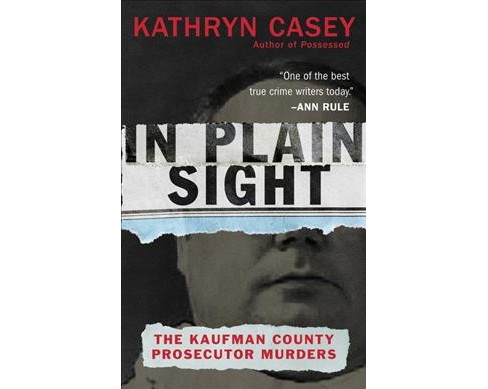 In Plain Sight : The Kaufman County Prosecutor Murders -  by Kathryn Casey (Paperback) - image 1 of 1