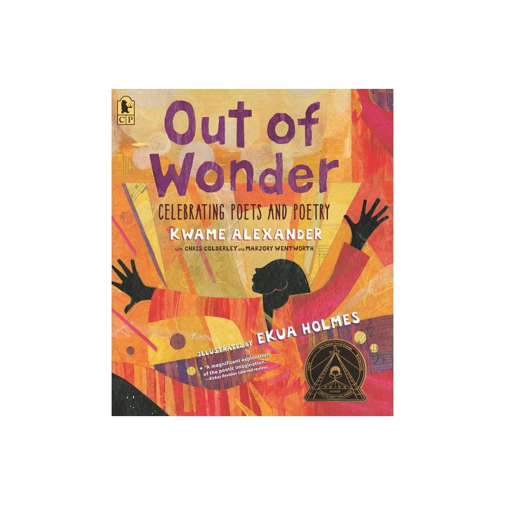 Out Of Wonder Celebrating Poets And Poetry By Kwame Alexander Paperback