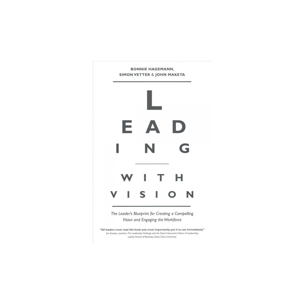 Leading With Vision : The Leader's Blueprint for Creating a Compelling Vision and Engaging the Workforce