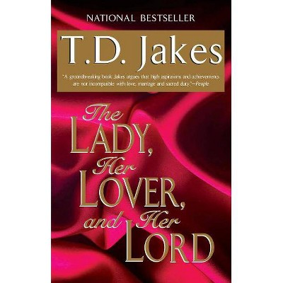 The Lady, Her Lover, and Her Lord - by  T D Jakes (Paperback)